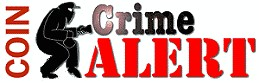 coin crime alert2 Rare Coin, Bullion and Paper Money News for the week of January 1st, 2013
