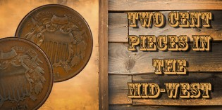 Bowers: Surprise! Two-Cent Pieces in the Midwest in 1880