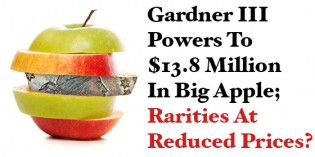 Gardner III Powers To $13.8 Million In Big Apple; Rarities At Reduced Prices?