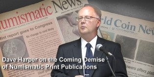 Dave Harper Discusses the Demise of Numismatic Print Publications. Video: 4:56.