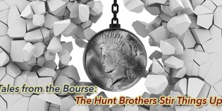 Tales from the Bourse: Crazy Times — The Hunt Brothers Stir Things Up
