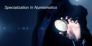 Specialization In Numismatics – Becoming a True Coin and Currency Expert