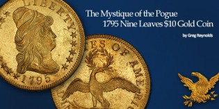 The Marvelous Pogue Family Collection, Part 7: The Mystique of the 1795 Nine Leaves $10 Gold Coin