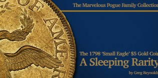 The Marvelous Pogue Family Collection, Part 6: A Sleeping Rarity, the 1798 'Small Eagle' $5 Gold Coin