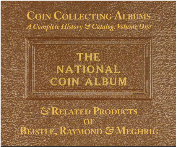 David W. Lange, Coin Collecting Albums: A Complete History & Catalog, Volume One: The National Coin Album & related Products of Beistle, Raymond & Meghrig (2015)
