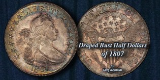 Draped Bust 1807 Half Dollars, with mention of a Gem Quality Coin 'in the news'!