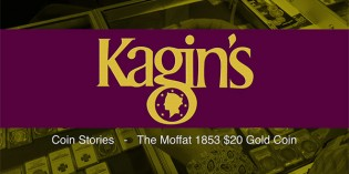 Kagin's Coin Stories: The Moffat 1853 $20 Private Gold Coin