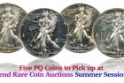 Five PQ Coins to Pick up at Legend Rare Coin Auctions Summer Sessions 1
