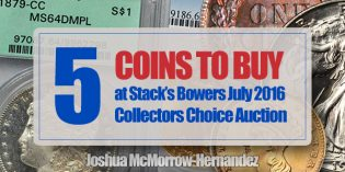 5 Coins to Buy at Stack's Bowers July 2016 Collectors Choice Auction