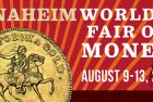 ANA World's Fair of Money in Anaheim Quickly Approaching