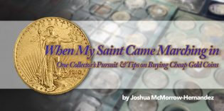 When My Saint Came Marching in: One Collector's Pursuit & Tips on Buying Cheap Gold Coins