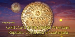 Gold Coins of the Central American Republic: Costa Rica & Guatemala