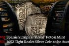 "Spanish Empire ""Royal"" Potosí Mint 1652 Eight Reales Silver Coin to be Auctioned"
