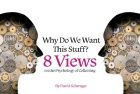 Why Do We Want This Stuff? Eight Views on the Psychology of Collecting