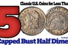 Classic U.S. Coins for Less Than $500 Each, Part 27: Capped Bust Half Dimes