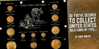 So You've Decided to Collect United States Gold Coins by Type…