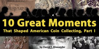 10 Great Moments That Shaped American Coin Collecting, Part 1