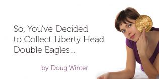 So, You've Decided to Collect Liberty Head Double Eagles…