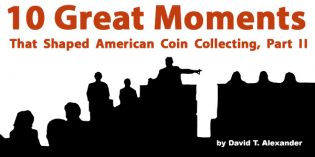10 Great Moments That Shaped American Coin Collecting, Part 2