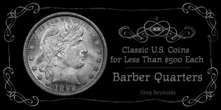 Classic U.S. Coins for Less Than $500 Each, Part 29: Barber Quarters