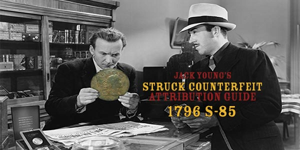 Jack Young's Struck Counterfeit Guide 1796 S-85