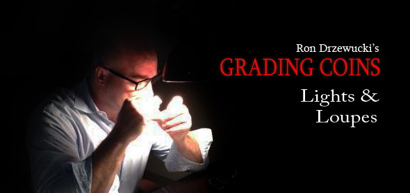 ron drzewucki grading coins 2 - lights and loupes
