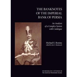 Banknotes of the Imperial Bank of Persia, Michael E. Bonine and American Numismatic Society