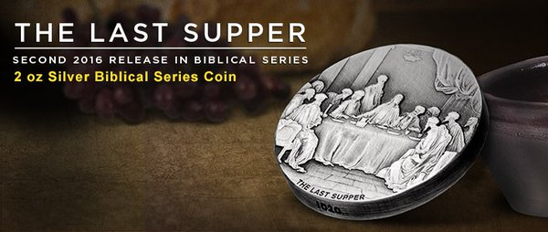 The Last Supper - 2016 Biblical Coin Series, exclusively from APMEX and the Scottsdale Mint