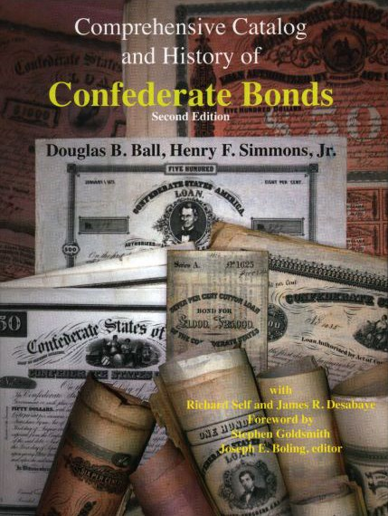 Comprehensive Catalog and History of Confederate Bonds (Second Edition) by Douglas B. Ball and Henry F. Simmons, Jr.