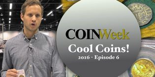 CoinWeek Cool Coins! 2016 Episode 6 – 4K Video