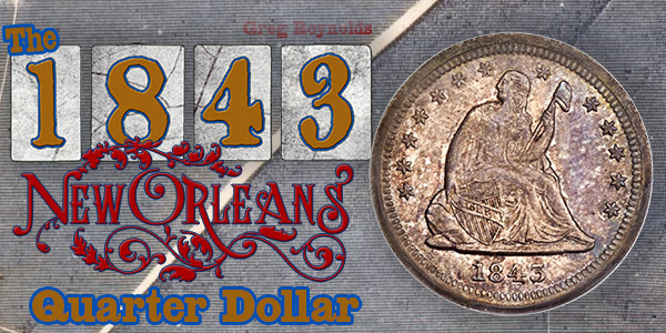 Greg Reynolds' 1843 New Orleans Quarter Dollar