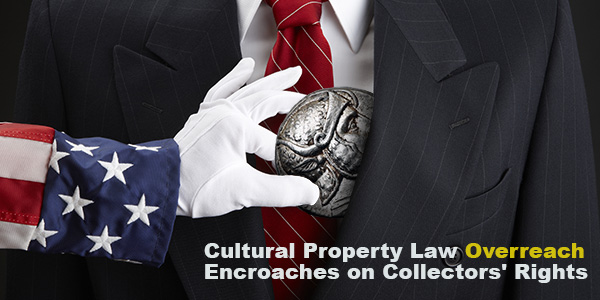 Cultural Property Law Overreach Encroaches on Collectors' Rights
