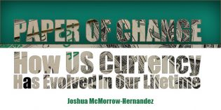 How Paper Currency Has Changed in Our Lifetimes