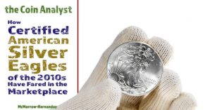 The Coin Analyst: How Certified American Silver Eagles of the 2010s Have Fared in the Marketplace