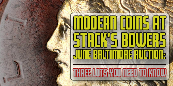 Stack's Bowers June Baltimore Auction Modern Coins